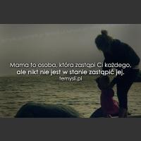 Mama to osoba, która zastąpi Ci każdego...